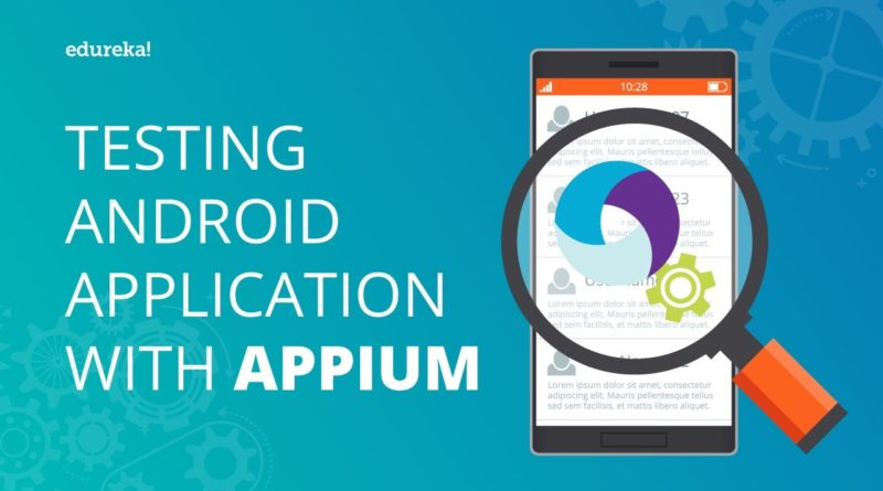Testing Android Applications With Appium   Appium Tutorial For Mobile Testing   Edureka