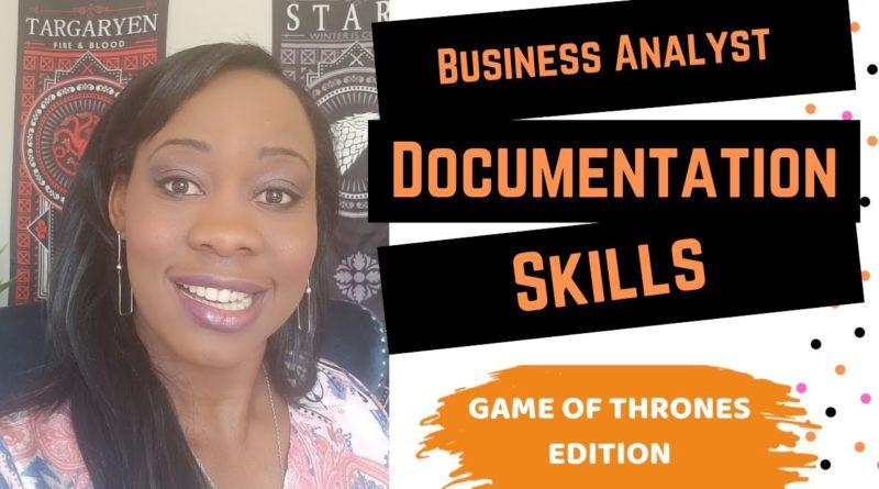 Business Analyst Documentation Skills - Business Analyst Soft Skills [Game of thrones]