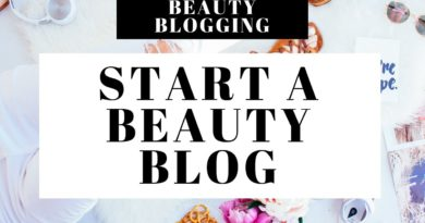 How To Start A Beauty Blog | Beauty Blogging 101 For Beginners