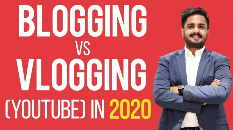 Blogging vs. Vlogging (YouTube) in 2020 - Which is Better & Why?