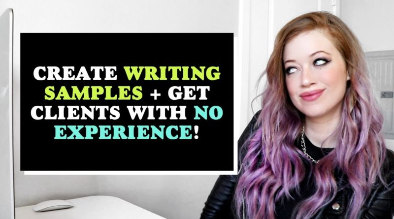 HOW TO create WRITING SAMPLES / a WRITING PORTFOLIO that wins clients! (NO experience necessary!!)