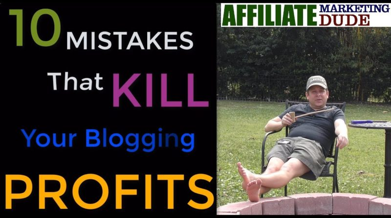 10 Blogging Mistakes Most Bloggers Make That Will KILL Your Profits