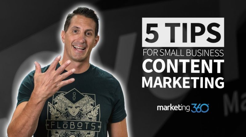 Content Marketing Tips for Small Business - 5 Tips | Marketing 360