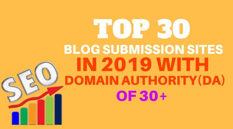Top Blog Submission Sites in 2019 With Domain Authority(DA) of (30+) Free || Off page SEO Activities