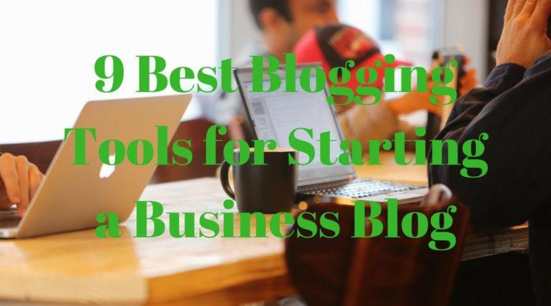 9 Best Blogging Tools forStarting a Business Blog