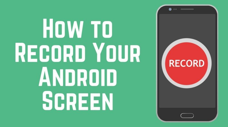 The Easiest Way to Screen Record on Android 2018