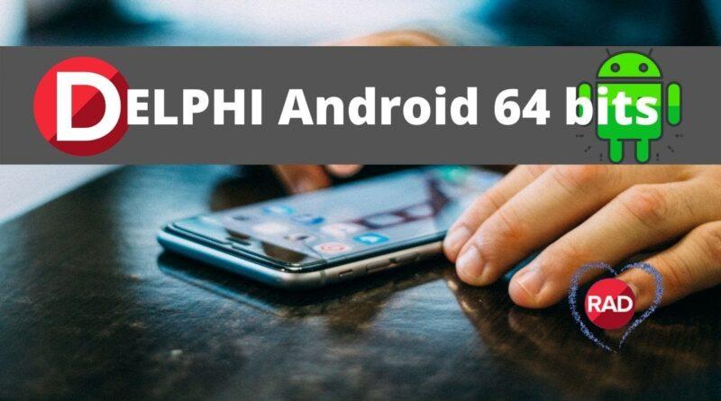 Delphi Android 64 bits e Android App Bundle