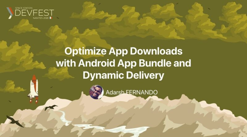 [DevFest Nantes 2018] Optimize App Downloads with Android App Bundle and Dynamic Delivery