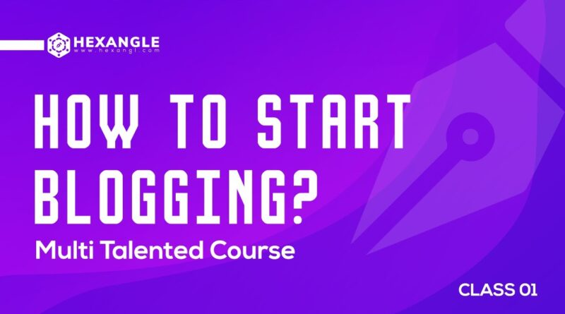 How to Start Blogging ?? Multi Talented Course || Hexangle