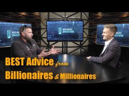 The BEST Advice from Billionaires & Millionaires