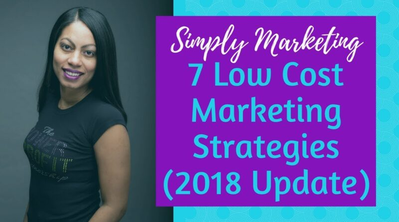 7 Low Cost Marketing Strategies for Small Businesses (2018 Edition)