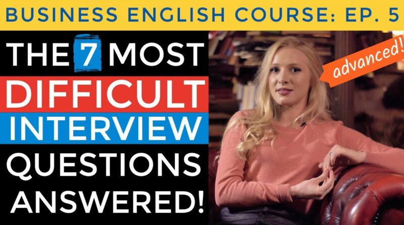 7 Most DIFFICULT Interview Questions ANSWERED | Business English Course Lesson 5