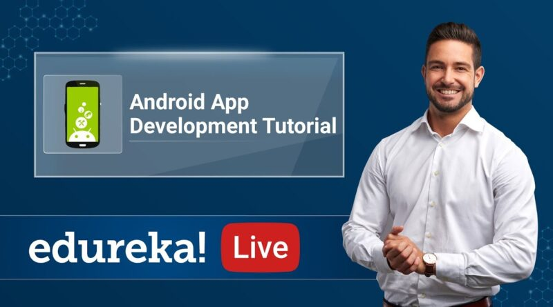 Android Live - 1 | Android App Development Tutorial For Beginners | Android Training | Edureka