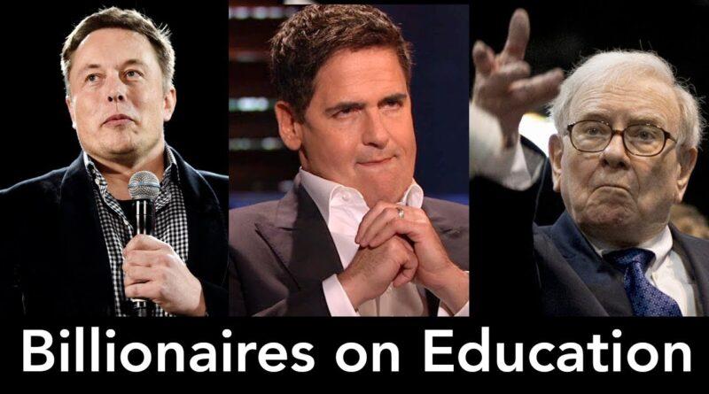 Billionaires on Education, College- Elon Musk, Warren Buffet, Mark Cuban