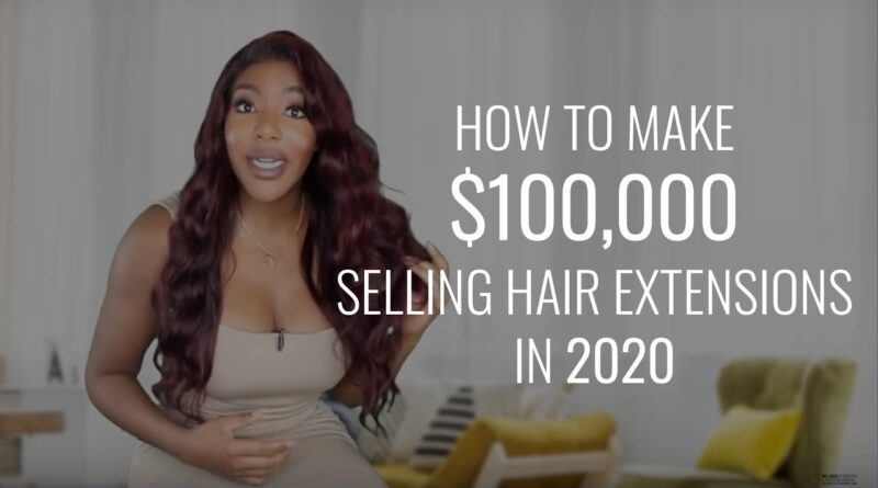 How To Start A Hair Extensions Business & Make 6 Figures in 2020