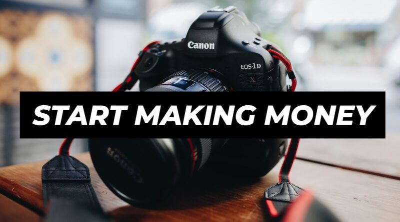 MAKE MONEY WITH PHOTOGRAPHY - How to start a photography business