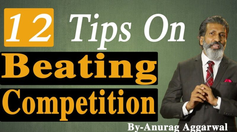 12 Tips On Beating Competition By Anurag Aggarwal | Business Tips