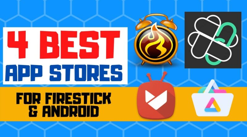 4 BEST APP STORES FOR FIRESTICK & ANDROID - GOOGLE PLAY STORE ALTERNATIVES - SIDELOAD APPS IN 2020