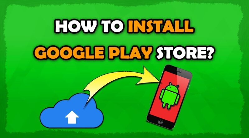 How To Install Google Play Store On China Android Phone?