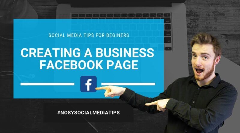 How to Create a Business Facebook Page - Social Media Tips