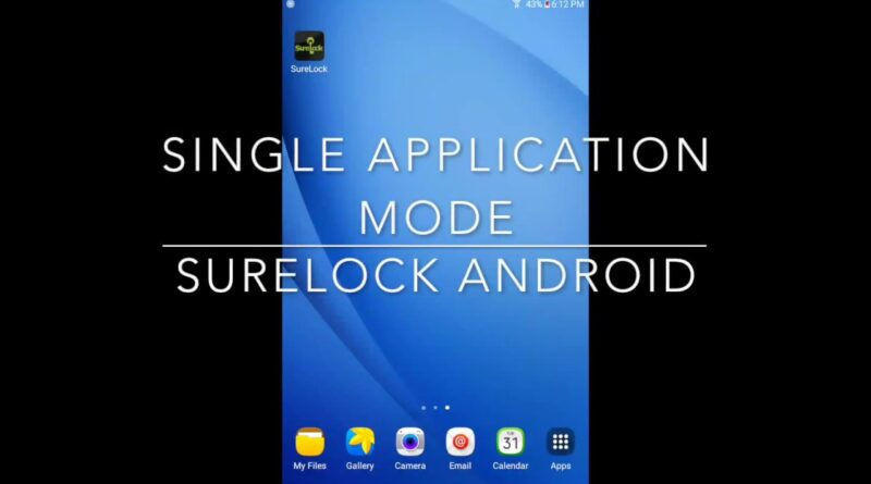 Run Only One Application on Android using SureLock Single Application Mode