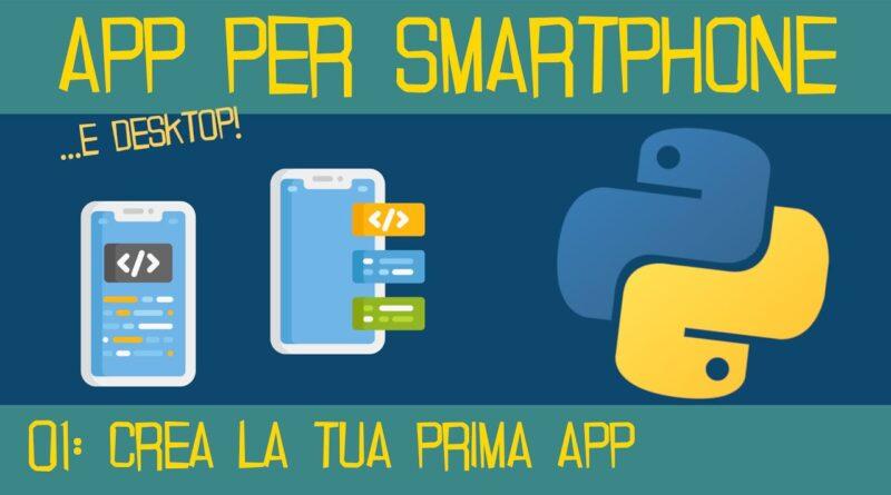 01 - Come Creare App Per Smartphone Android e iOS con Python - Introduzione e Prima App