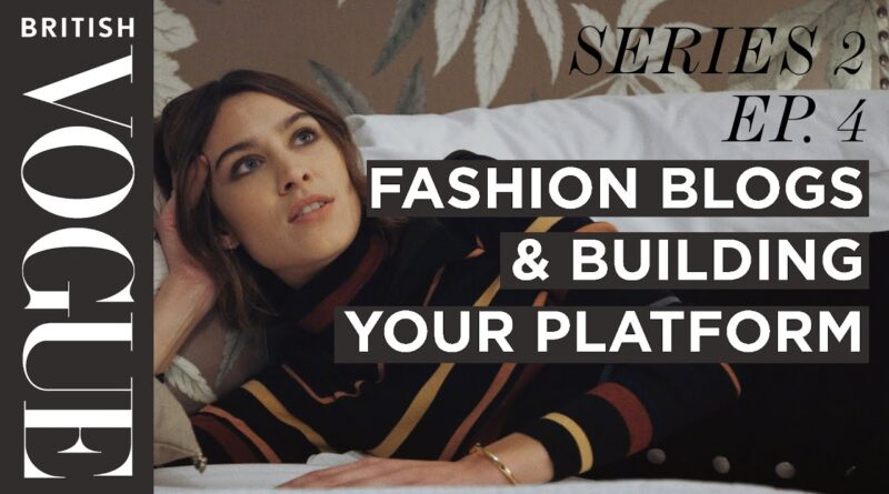 Alexa Chung: Running a blog & Constructing Your Platform | S2, E4 | Way forward for Vogue I British Vogue 5