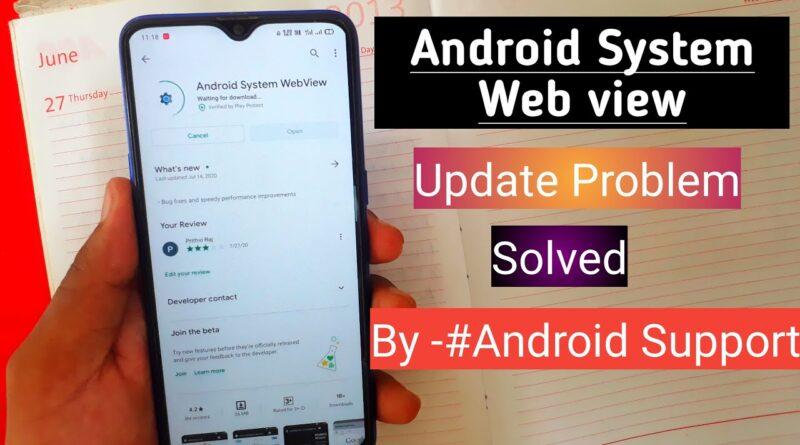 [Android System Webview] - android system webview update problem | Android System Webview