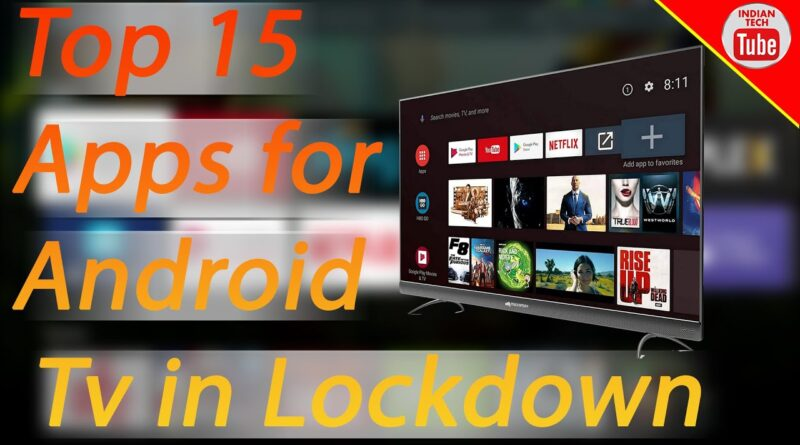 Top 15 apps for Android Tv in 2020 during lockdown.