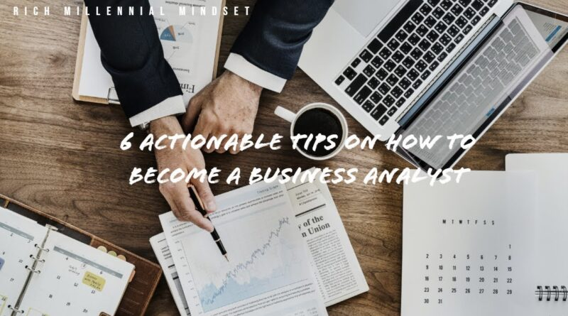 6 Actionable Tips on #How to Become a #Business Analyst